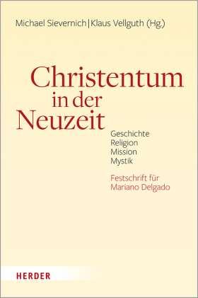 Christentum in der Neuzeit. Geschichte, Religion, Mission, Mystik
