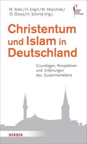 Christentum und Islam in Deutschland. Grundlagen, Perspektiven und Erfahrungen des Zusammenlebens