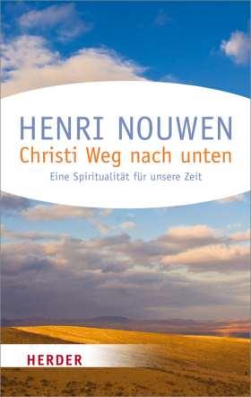 Christi Weg nach unten. Eine Spiritualität für unsere Zeit