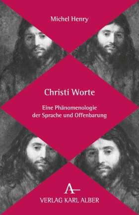 Christi Worte. Eine Phänomenologie der Sprache und Offenbarung