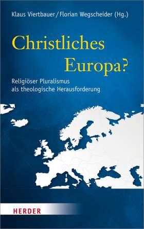 Christliches Europa? Religiöser Pluralismus als theologische Herausforderung
