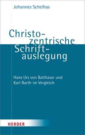 Christozentrische Schriftauslegung. Hans Urs von Balthasar und Karl Barth im Vergleich