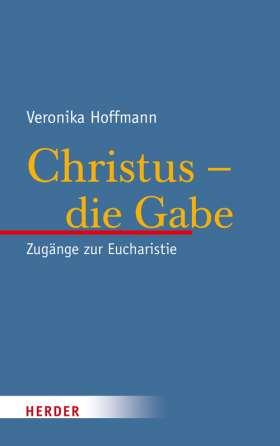 Christus - die Gabe. Zugänge zur Eucharistie