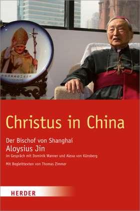 Christus in China. Der Bischof von Shanghai im Gespräch mit Dominik Wanner und Alexa von Künsberg