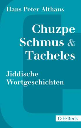 Chuzpe, Schmus & Tacheles. Jiddische Wortgeschichten