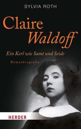 Claire Waldoff. Ein Kerl wie Samt und Seide. Romanbiografie