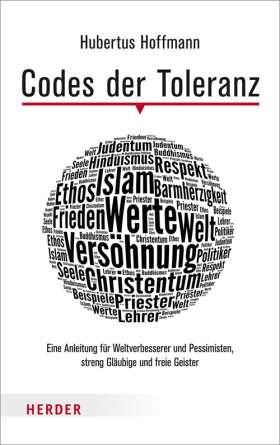 Codes der Toleranz. Eine Anleitung für Weltverbesserer und Pessimisten, streng Gläubige und freie Geister