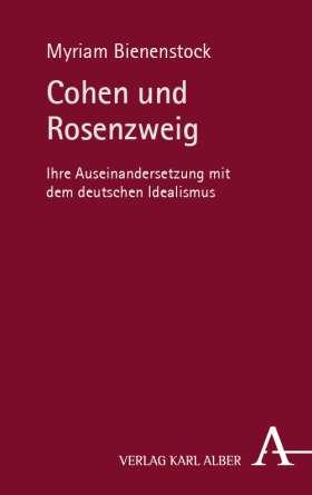 Cohen und Rosenzweig.  Ihre Auseinandersetzung mit dem deutschen Idealismus