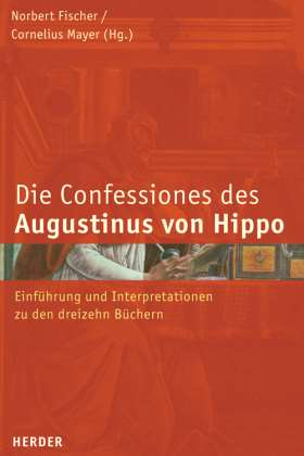 Confessiones des Augustinus von Hippo. Einführung und Interpretation zu den dreizehn Büchern