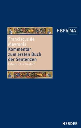 Conflatus. Kommentar zum ersten Buch der Sentenzen. Lateinisch - Deutsch. Übersetzt und eingeleitet von Hannes Möhle und Roberto Hofmeister Pich