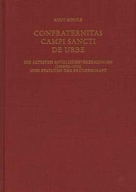 Confraternitas Campi Sancti de Urbe. Die ältesten Mitgliederverzeichnisse (1500/01-1536) und Statuten der Bruderschaft