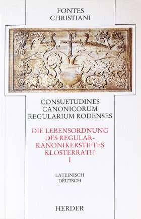 Consuetudines canonicorum regularium Rodenses = Die Lebensordnung des Regularkanonikerstiftes Klosterrath. 1. Teilband