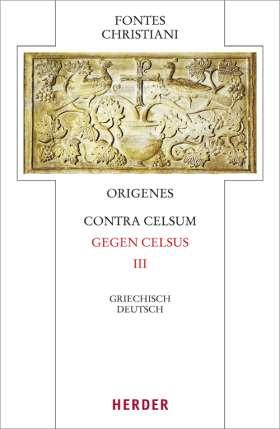Contra Celsum - Gegen Celsus. Dritter Teilband. Eingeleitet und kommentiert von Michael Fiedrowicz, übersetzt von Claudia Barthold