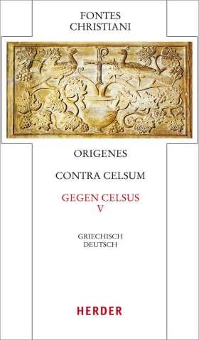 Contra Celsum - Gegen Celsus. Fünfter Teilband.  Eingeleitet und kommentiert von Michael Fiedrowicz, übersetzt von Claudia Barthold