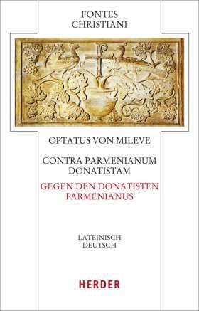 Contra Parmenianum Donatistam - Gegen den Donatisten Parmenianus. Lateinisch-Deutsch