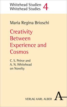 Creativity Between Experience and Cosmos. C.S. Peirce and A.N. Whitehead on Novelty
