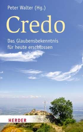 Credo. Das Glaubensbekenntnis für heute erschlossen