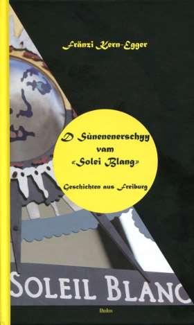 "D Sùnenenerschyy vam ""Solei Blang"" Geschichten aus Freiburg"
