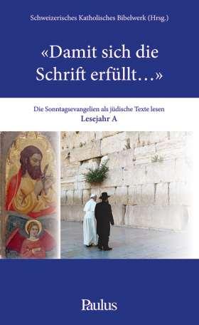 Damit sich die Schrift erfüllt… (A). Die Sonntagsevangelien als jüdische Texte lesen.