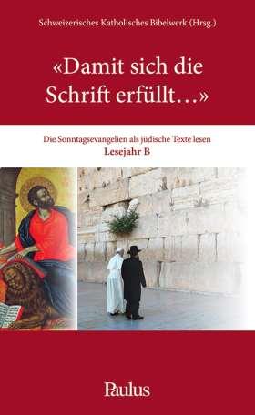 Damit sich die Schrift erfüllt… (B). Die Sonntagsevangelien als jüdische Texte lesen.