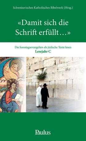 """""""Damit sich die Schrift erfüllt..."""" Die Sonntagsevangelien als jüdische Texte lesen. Lesejahr C"""