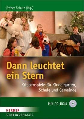 Dann leuchtet ein Stern. Krippenspiele für Kindergarten, Schule und Gemeinde