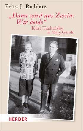 """""""Dann wird aus Zwein: Wir beide"""" Kurt Tucholsky und Mary Gerold"""
