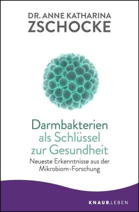 Darmbakterien als Schlüssel zur Gesundheit. Neueste Erkenntnisse aus der Mikrobiom-Forschung