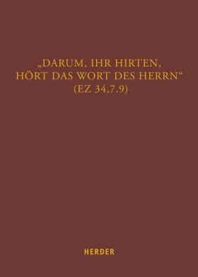 """""""Darum, ihr Hirten, hört das Wort des Herrn"""" (Ez 34,7.9). Studien zu prophetischen und weisheitlichen Texten. Festschrift für Bernd Willmes zum 65. Geburtstag"""