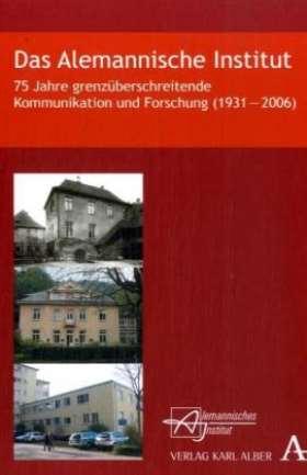 Das Alemannische Institut. 75 grenzüberschreitende Kommunikation und Forschung (1931 - 2006)