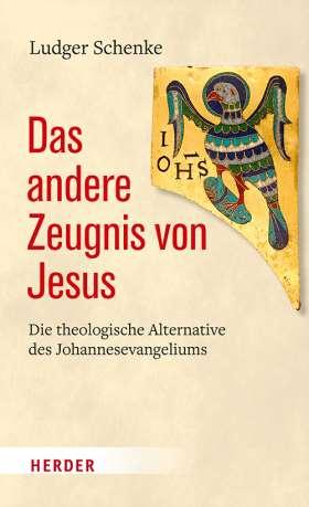 Das andere Zeugnis von Jesus. Die theologische Alternative des Johannesevangeliums