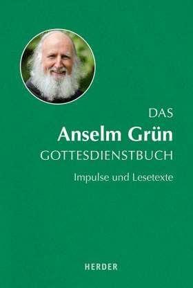 Das Anselm Grün Gottesdienstbuch. Impulse und Lesetexte