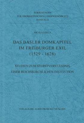 Das Basler Domkapitel im Freiburger Exil (1529 - 1628). Studien zum Selbstverständnis einer reichskirchlichen Institution