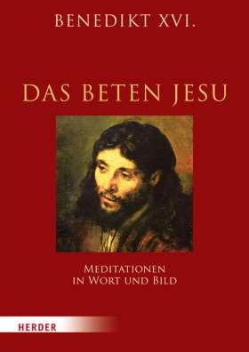 Das Beten Jesu. Meditationen in Wort und Bild