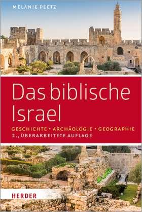 Das biblische Israel. Geschichte – Archäologie – Geographie