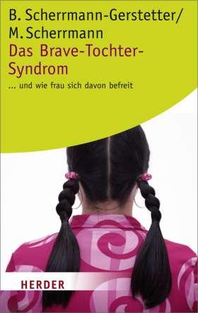 Das Brave-Tochter-Syndrom. ... und wie frau sich davon befreit