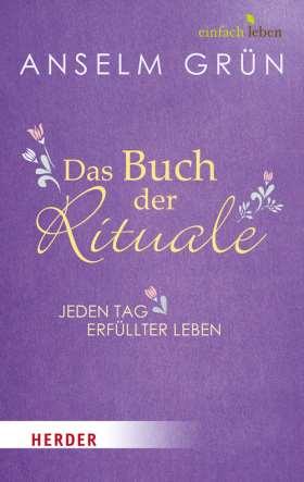 Das Buch der Rituale. Jeden Tag erfüllter leben