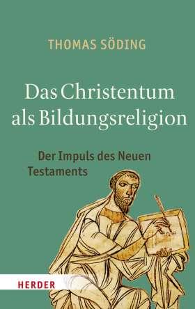 Das Christentum als Bildungsreligion. Der Impuls des Neuen Testaments