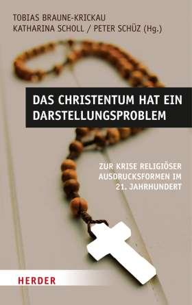 Das Christentum hat ein Darstellungsproblem. Zur Krise religiöser Ausdrucksformen im 21. Jahrhundert