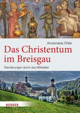 Das Christentum im Breisgau. Wanderungen durch das Mittelalter