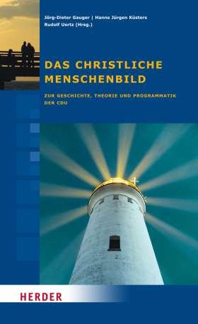 Das christliche Menschenbild. Zur Geschichte, Theorie und Programmatik der CDU