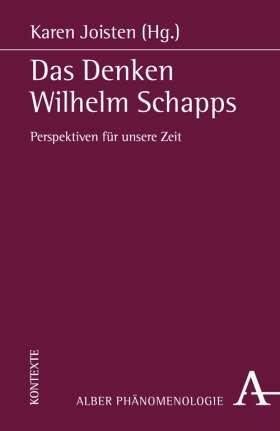 Das Denken Wilhelm Schapps. Perspektiven für unsere Zeit