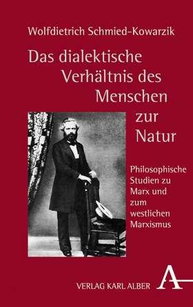 Das dialektische Verhältnis des Menschen zur Natur. Philosophische Studien zu Marx und zum westlichen Marxismus