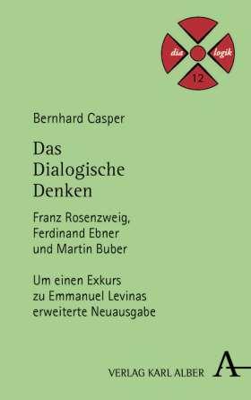 Das Dialogische Denken. Franz Rosenzweig, Ferdinand Ebner und Martin Buber. Um einen Exkurs zu Emmanuel Levinas erweiterte Neuausgabe