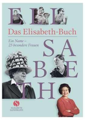 Das Elisabeth-Buch. Ein Name - 25 besondere Frauen