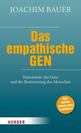 Das empathische Gen. Humanität, das Gute und die Bestimmung des Menschen
