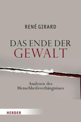 Das Ende der Gewalt. Analyse des Menschheitsverhängnisses. Erkundungen zu Mimesis und Gewalt mit Jean-Michel Oughourlian und Guy Lefort
