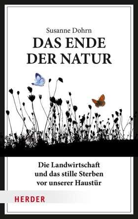 Das Ende der Natur. Die Landwirtschaft und das stille Sterben vor unserer Haustür
