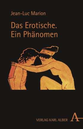 Das Erotische. Ein Phänomen. Sechs Meditationen