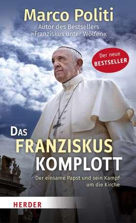 Das Franziskus-Komplott. Der einsame Papst und sein Kampf um die Kirche